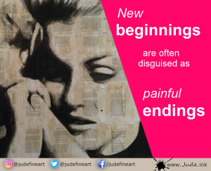 """New Beginnings are often disguised as painful endings."" Lao Tzu"