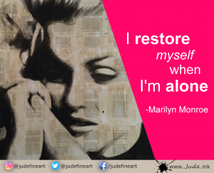 """I restore myself when I'm alone."" Marilyn Monroe"