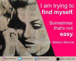"""I am trying to find myself. Sometimes that's not easy."" Marilyn Monroe"