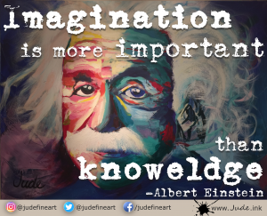 """Imagination is more important than knowledge."" Albert Einstein"